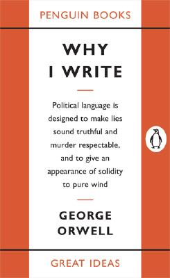 Why I Write - Orwell, George