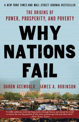 Why Nations Fail: The Origins of Power, Prosperity, and Poverty - Acemoglu, Daron, Professor, and Robinson, James, Professor