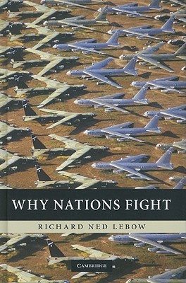Why Nations Fight: Past and Future Motives for War - LeBow, Richard Ned, Professor