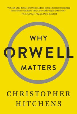 Why Orwell Matters - Hitchens, Christopher