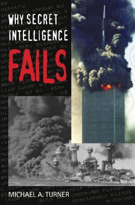 Why Secret Intelligence Fails - Turner, Michael A