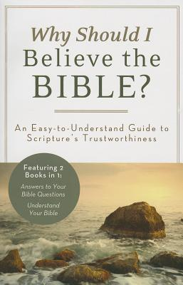 Why Should I Believe the Bible?: An Easy-To-Understand Guide to Scripture's Trustworthiness - Barbour Publishing (Creator)