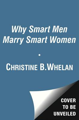 Why Smart Men Marry Smart Women - Whelan, Christine B, Dr.