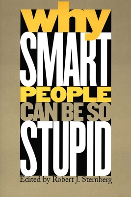 Why Smart People Can Be So Stupid - Sternberg, Robert J, PhD (Editor)