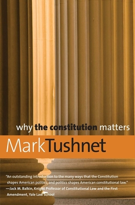 Why the Constitution Matters - Tushnet, Mark
