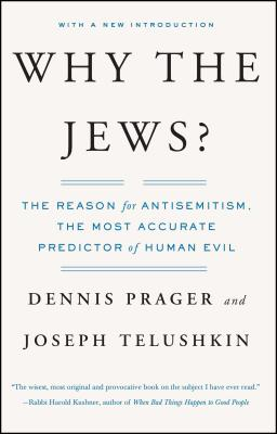 Why the Jews?: The Reason for Antisemitism - Prager, Dennis