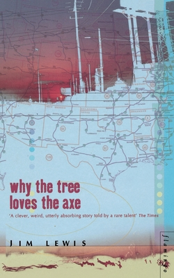 Why the Tree Loves the Axe - Lewis, Jim