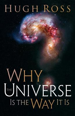 Why the Universe Is the Way It Is - Ross, Hugh
