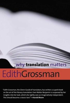 Why Translation Matters - Grossman, Edith, Ms.
