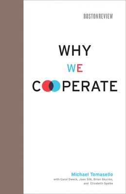 Why We Cooperate - Tomasello, Michael, and Dweck, Carol (Contributions by), and Silk, Joan (Contributions by)