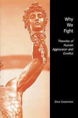 Why We Fight: Theories of Human Aggression and Conflict - Churchman, David