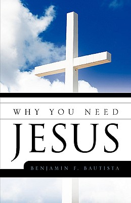 Why You Need Jesus - Bautista, Benjamin F