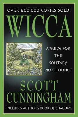 Wicca: A Guide for the Solitary Practitioner - Cunningham, Scott