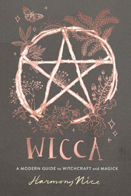 Wicca: A Modern Guide to Witchcraft and Magick - Nice, Harmony