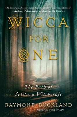 Wicca for One: The Path of Solitary Witchcraft - Buckland, Raymond