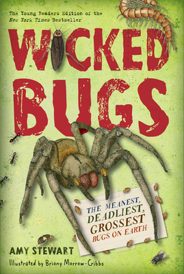 Wicked Bugs (Young Readers Edition): The Meanest, Deadliest, Grossest Bugs on Earth - Stewart, Amy