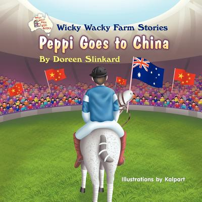 Wicky Wacky Farm Stories: Peppi Goes to China - Slinkard, Doreen