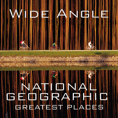 Wide Angle: National Geographic Greatest Places - Protzman, Ferdinand