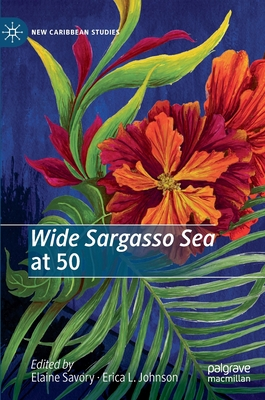 Wide Sargasso Sea at 50 - Savory, Elaine (Editor), and Johnson, Erica L (Editor)