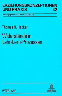 Widerstaende in Lehr-Lern-Prozessen: Eine Explorative Studie Zur Paedagogischen Weiterbildung Von Lehrkraeften - Hacker, Thomas H
