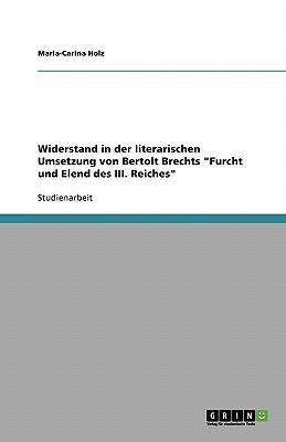 Widerstand in Der Literarischen Umsetzung Von Bertolt Brechts Furcht Und Elend Des III. Reiches - Holz, Maria-Carina
