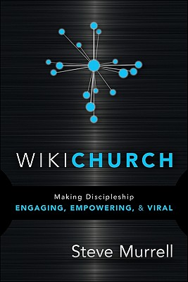 WikiChurch: Making Discipleship Engaging, Empowering, & Viral - Murrell, Steve