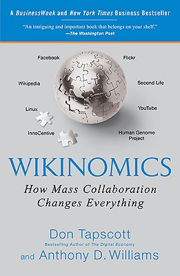 Wikinomics: How Mass Collaboration Changes Everything - Tapscott, Don, and Williams, Anthony D