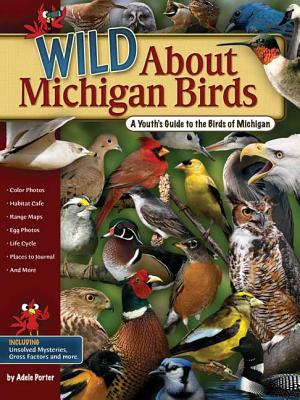 Wild about Michigan Birds: A Youth's Guide to the Birds of Michigan - Porter, Adele