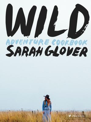 Wild: Adventure Cookbook - Glover, Sarah, and Brimble, Luisa (Photographer)