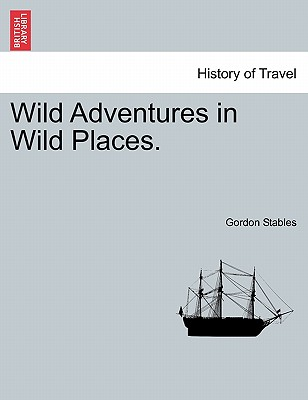 Wild Adventures in Wild Places. - Stables, Gordon, Dr.