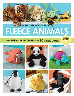 Wild and Wonderful Fleece Animals: With Full-Size Patterns for 20 Cuddly Critters - Carr, Linda