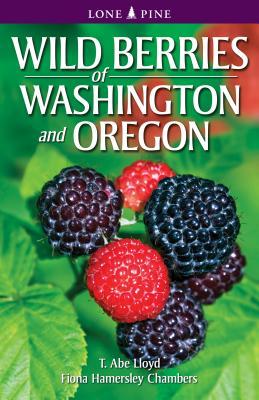 Wild Berries of Washington and Oregon - Lloyd, T Abe, and Chambers, Fiona Hamersley