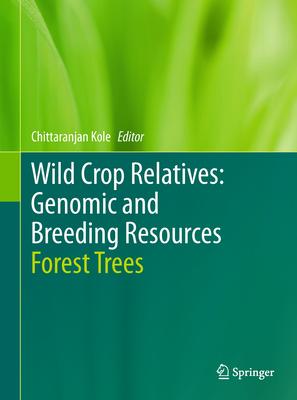 Wild Crop Relatives: Genomic and Breeding Resources: Forest Trees - Kole, Chittaranjan (Editor)