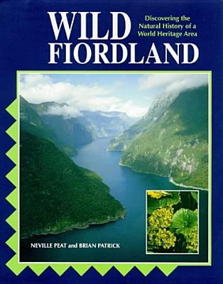Wild Fiordland: Discovering the Natural History of New Zealand's World Heritage Area - Peat, Neville, and Patrick, Brian