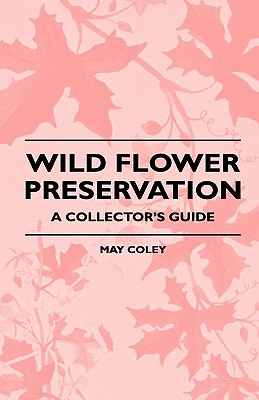 Wild Flower Preservation - A Collector's Guide - Coley, May