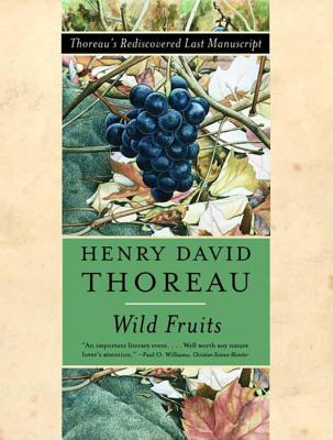 Wild Fruits: Thoreau's Rediscovered Last Manuscript - Thoreau, Henry David, and Dean, Bradley P (Editor)