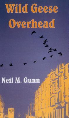 Wild Geese Overhead - Gunn, Neil M