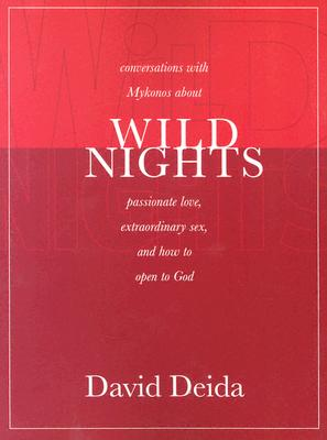 Wild Nights: Conversations with Mykonos about Passionate Love, Extraordinary Sex, and How to Open to God - Deida, David