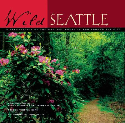 Wild Seattle: A Celebration of the Natural Areas in and Around the City - Donnelly, Terry