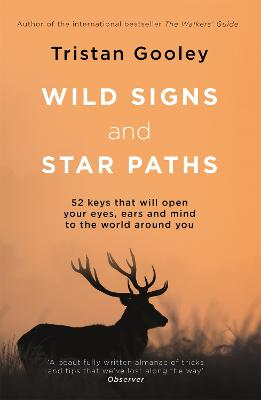 Wild Signs and Star Paths: 52 keys that will open your eyes, ears and mind to the world around you - Gooley, Tristan