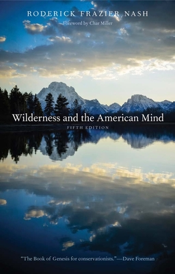 Wilderness and the American Mind - Nash, Roderick Frazier, and Miller, Char (Foreword by)