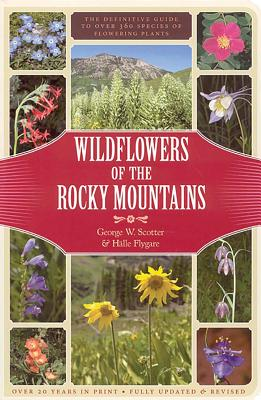 Wildflowers of the Rocky Mountains - Scotter, George W, and Flygare, Halle (Photographer)