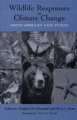 Wildlife Responses to Climate Change: North American Case Studies - Schneider, Stephen H, Ph.D. (Editor), and Root, Terry (Editor), and Putten, Mark Van (Foreword by)