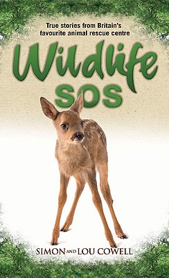 Wildlife SOS: True Stories from Britain's Favourite Animal Rescue Centre - Cowell, Simon, and Cowell, Lou
