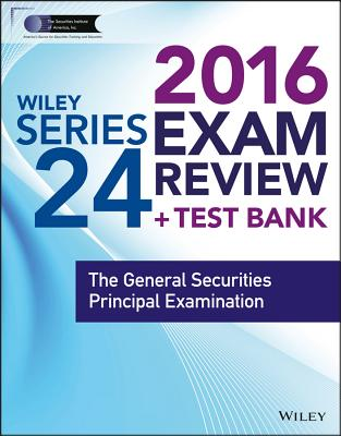 Wiley Series 24 Exam Review 2016 + Test Bank: The General Securities Principal Examination - Securities Institute of America