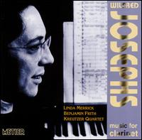 Wilfred Josephs: Music for Clarinet - Benjamin Frith (piano); Kreutzer Quartet; Linda Merrick (clarinet)