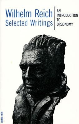 Wilhelm Reich Selected Writings: An Introduction to Orgonomy - Reich, Wilhelm