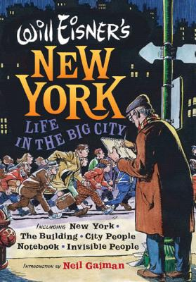 Will Eisner's New York: Life in the Big City - Eisner, Will, and Gaiman, Neil (Introduction by)