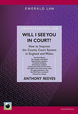 Will I See You In Court?: How to Improve the County Courts in England and Wales - Reeves, Anthony