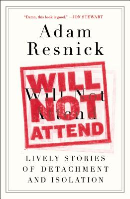 Will Not Attend: Lively Stories of Detachment and Isolation - Resnick, Adam